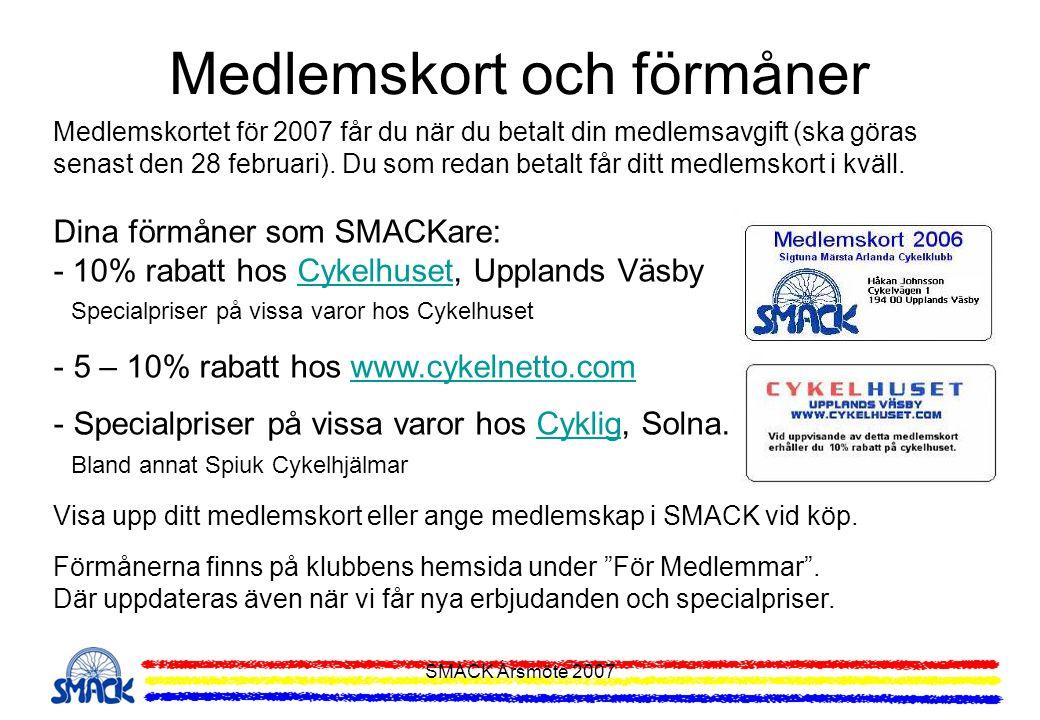 SMACK Årsmöte 2007 Medlemskortet för 2007 får du när du betalt din medlemsavgift (ska göras senast den 28 februari). Du som redan betalt får ditt medl