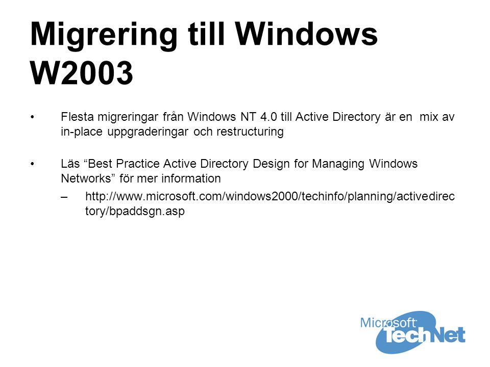 Migrering till Windows W2003 •Flesta migreringar från Windows NT 4.0 till Active Directory är en mix av in-place uppgraderingar och restructuring •Läs