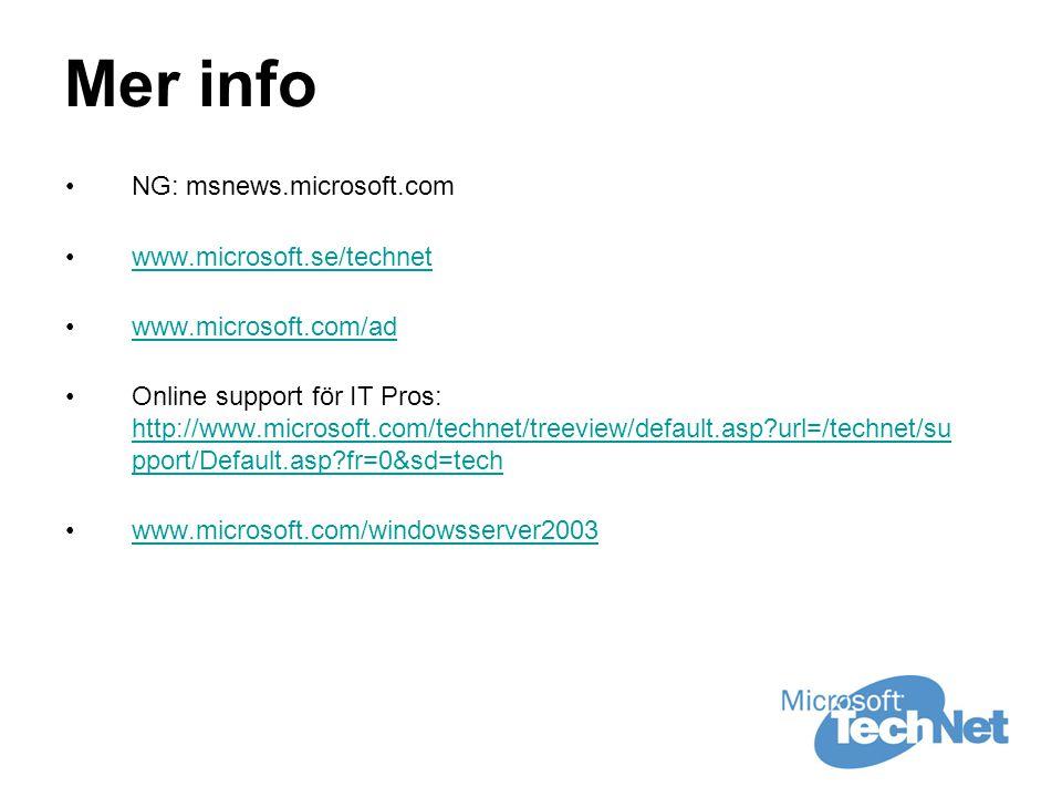 Mer info •NG: msnews.microsoft.com •www.microsoft.se/technetwww.microsoft.se/technet •www.microsoft.com/adwww.microsoft.com/ad •Online support för IT Pros: http://www.microsoft.com/technet/treeview/default.asp?url=/technet/su pport/Default.asp?fr=0&sd=tech http://www.microsoft.com/technet/treeview/default.asp?url=/technet/su pport/Default.asp?fr=0&sd=tech •www.microsoft.com/windowsserver2003www.microsoft.com/windowsserver2003