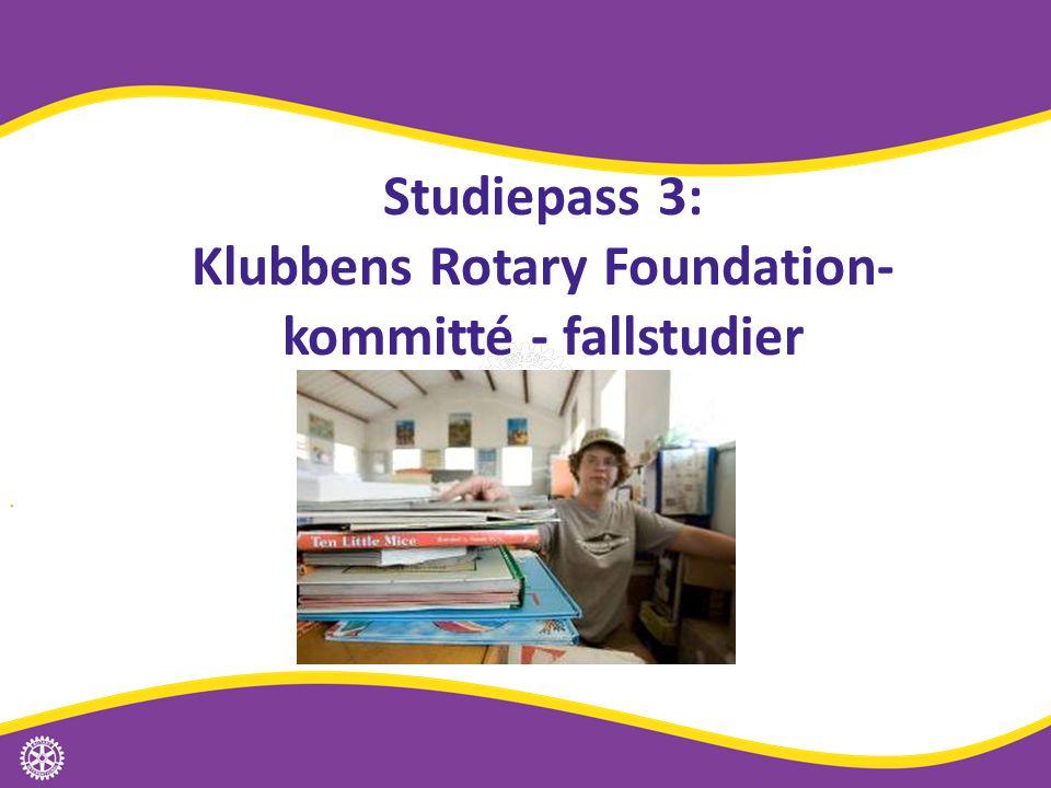 Studiepass 3: Klubbens Rotary Foundation- kommitté - fallstudier