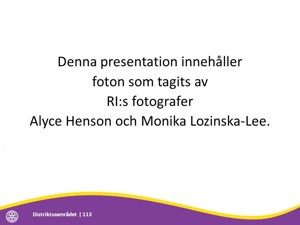 Denna presentation innehåller foton som tagits av RI:s fotografer Alyce Henson och Monika Lozinska-Lee. Distriktssamrådet | 113