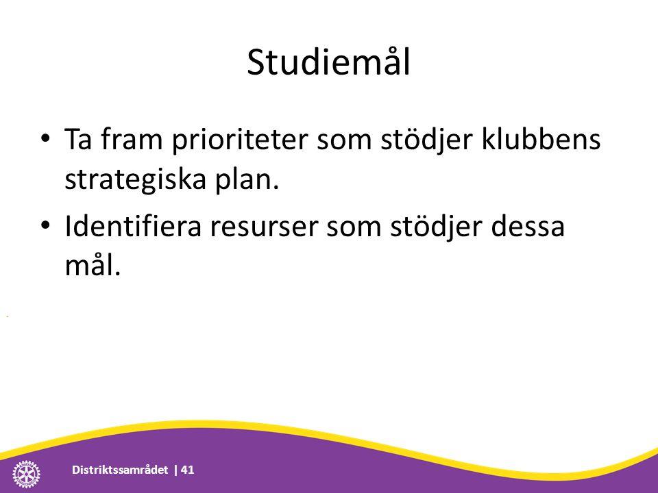 Studiemål • Ta fram prioriteter som stödjer klubbens strategiska plan. • Identifiera resurser som stödjer dessa mål. Distriktssamrådet | 41