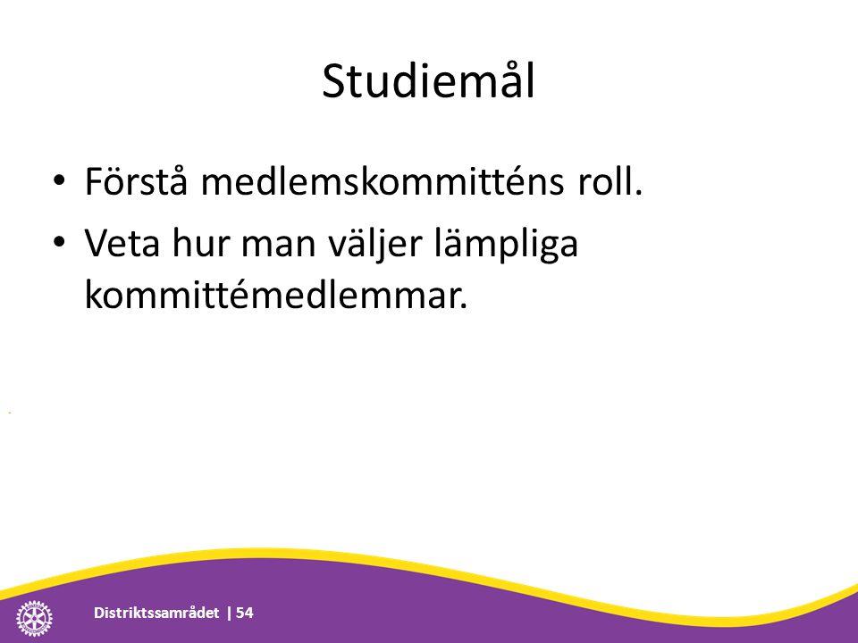 Studiemål • Förstå medlemskommitténs roll. • Veta hur man väljer lämpliga kommittémedlemmar.