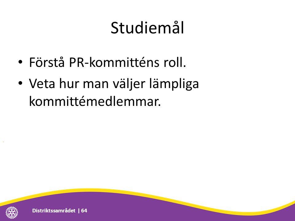 Studiemål • Förstå PR-kommitténs roll. • Veta hur man väljer lämpliga kommittémedlemmar. Distriktssamrådet | 64