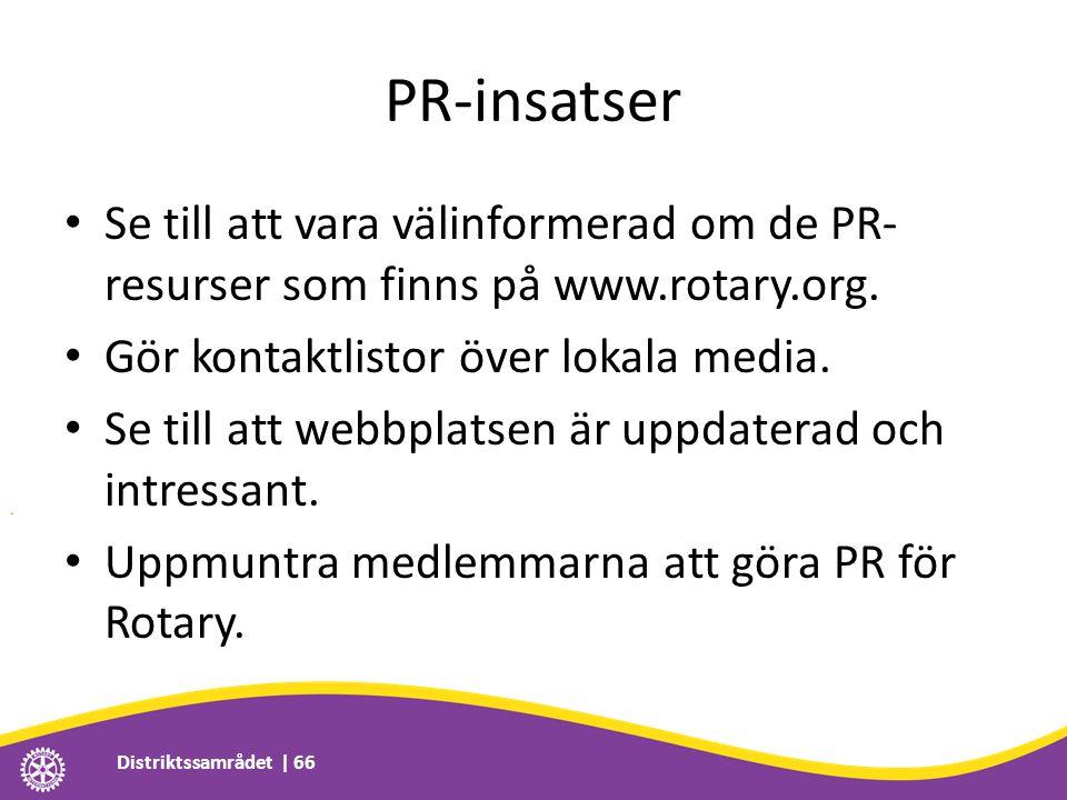 PR-insatser • Se till att vara välinformerad om de PR- resurser som finns på www.rotary.org. • Gör kontaktlistor över lokala media. • Se till att webb
