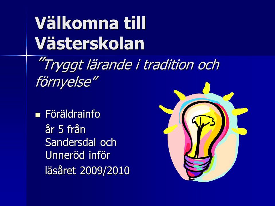 """Välkomna till Västerskolan """" Tryggt lärande i tradition och förnyelse""""  Föräldrainfo år 5 från Sandersdal och Unneröd inför läsåret 2009/2010 läsåret"""
