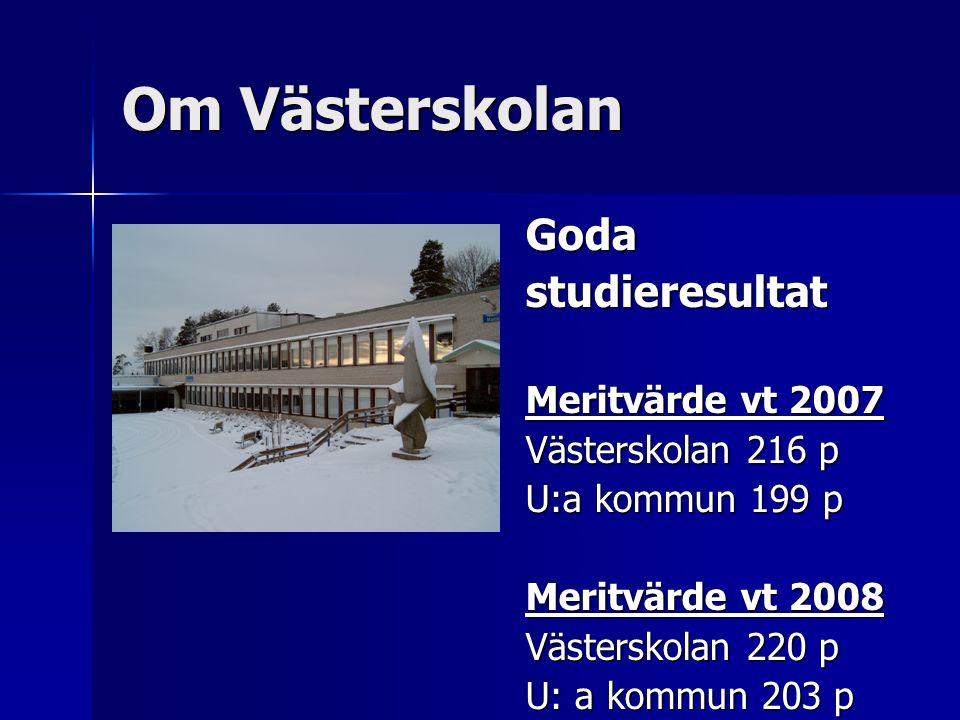 Om Västerskolan Godastudieresultat Meritvärde vt 2007 Västerskolan 216 p U:a kommun 199 p Meritvärde vt 2008 Västerskolan 220 p U: a kommun 203 p