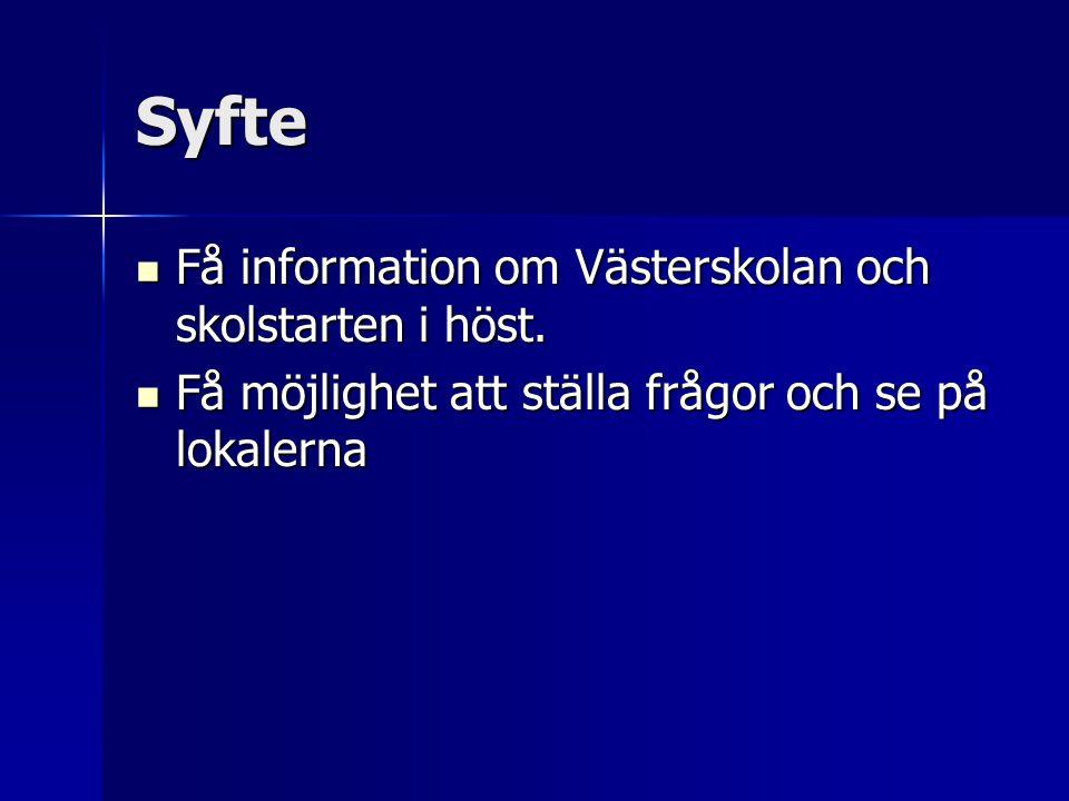 Syfte  Få information om Västerskolan och skolstarten i höst.  Få möjlighet att ställa frågor och se på lokalerna
