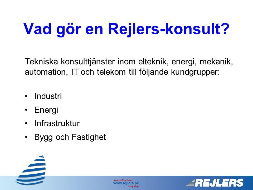 Vad gör en Rejlers-konsult? Tekniska konsulttjänster inom elteknik, energi, mekanik, automation, IT och telekom till följande kundgrupper: •Industri •
