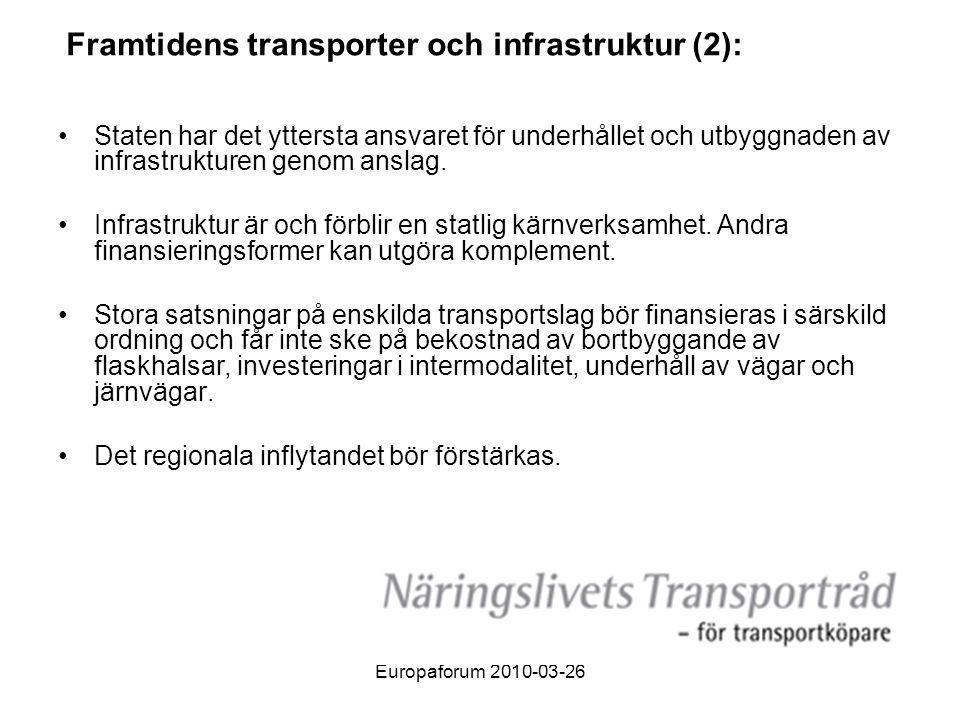 Europaforum 2010-03-26 Framtidens transporter och infrastruktur (2): •Staten har det yttersta ansvaret för underhållet och utbyggnaden av infrastrukturen genom anslag.