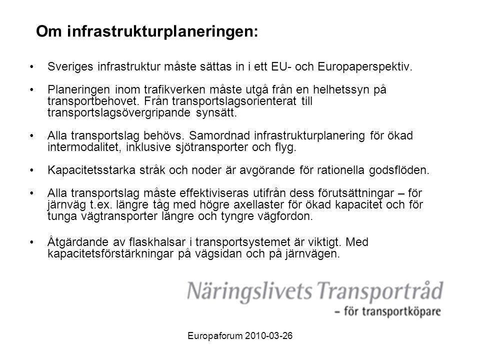 Europaforum 2010-03-26 Infrastruktur för hela Sverige och de nordiska länderna •Infrastrukturplaneringen får inte ta slut vid landsgränserna.