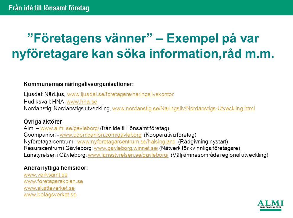 Från idé till lönsamt företag Kommunernas näringslivsorganisationer: Ljusdal: NärLjus, www.ljusdal.se/foretagare/naringslivskontor www.ljusdal.se/fore
