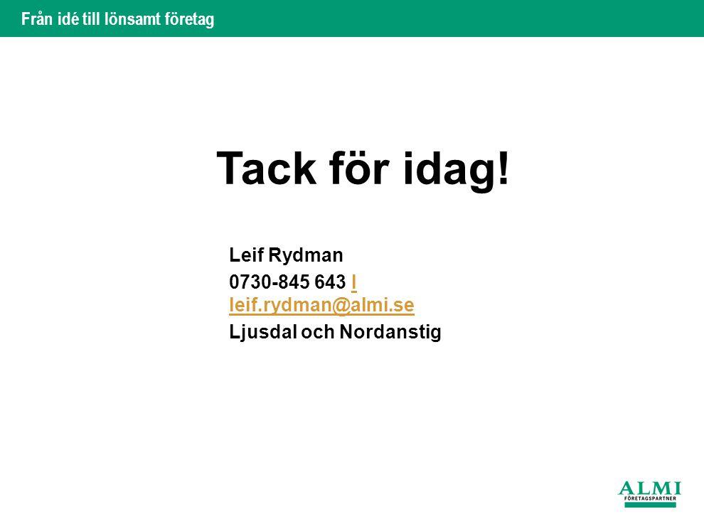 Från idé till lönsamt företag Tack för idag! Leif Rydman 0730-845 643 l leif.rydman@almi.selleif.rydman@almi.se Ljusdal och Nordanstig