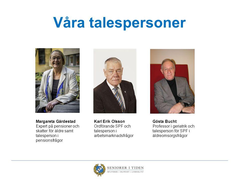 Våra talespersoner Margareta Gärdestad Expert på pensioner och skatter för äldre samt talesperson i pensionsfrågor Karl Erik Olsson Ordförande SPF och