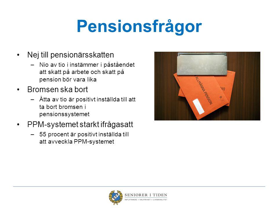 Pensionsfrågor •Nej till pensionärsskatten –Nio av tio i instämmer i påståendet att skatt på arbete och skatt på pension bör vara lika •Bromsen ska bo