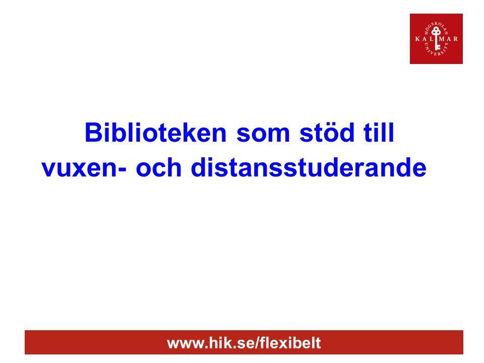 www.hik.se/flexibelt Biblioteken som stöd till vuxen- och distansstuderande
