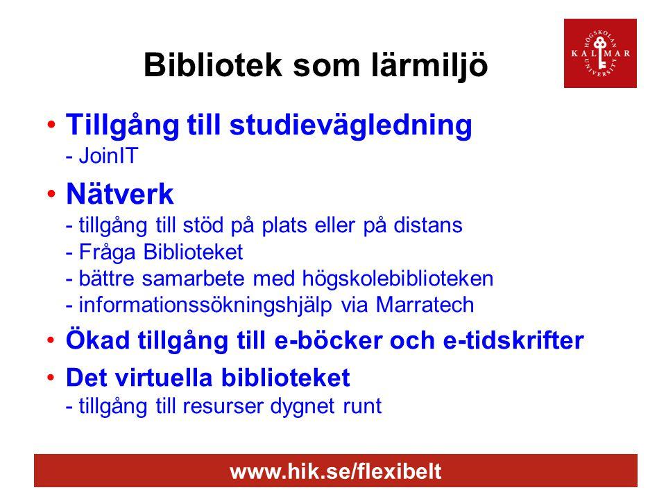 www.hik.se/flexibelt Bibliotek som lärmiljö •Tillgång till studievägledning - JoinIT •Nätverk - tillgång till stöd på plats eller på distans - Fråga B