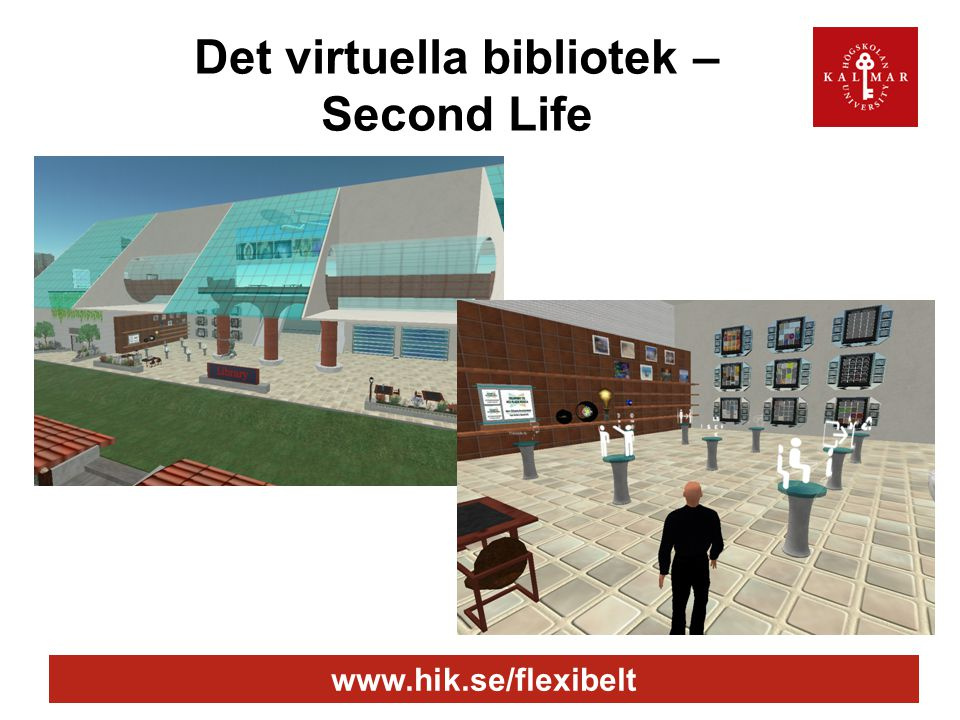 www.hik.se/flexibelt Det virtuella bibliotek – Second Life