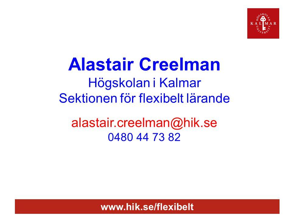 www.hik.se/flexibelt Alastair Creelman Högskolan i Kalmar Sektionen för flexibelt lärande alastair.creelman@hik.se 0480 44 73 82