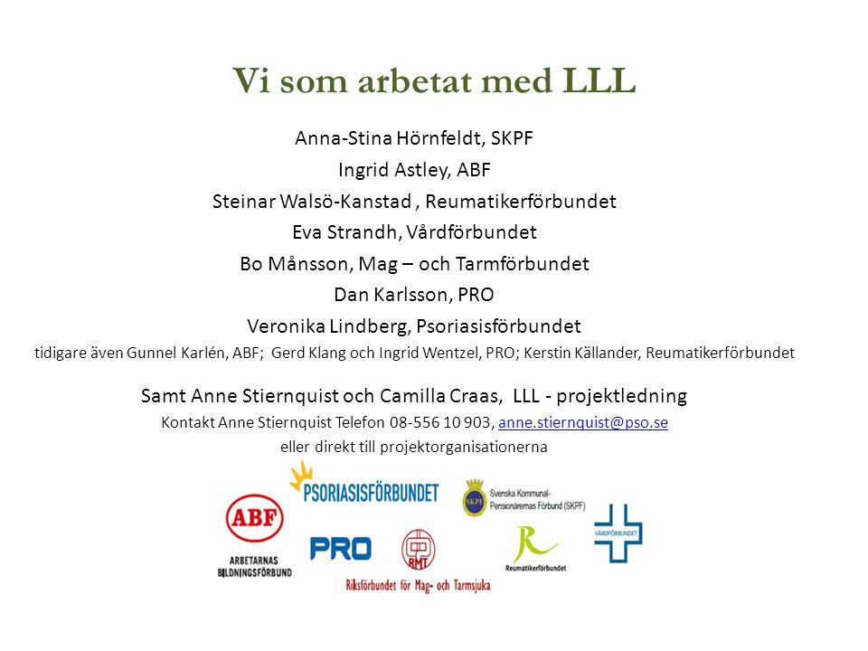 Vi som arbetat med LLL Anna-Stina Hörnfeldt, SKPF Ingrid Astley, ABF Steinar Walsö-Kanstad, Reumatikerförbundet Eva Strandh, Vårdförbundet Bo Månsson,