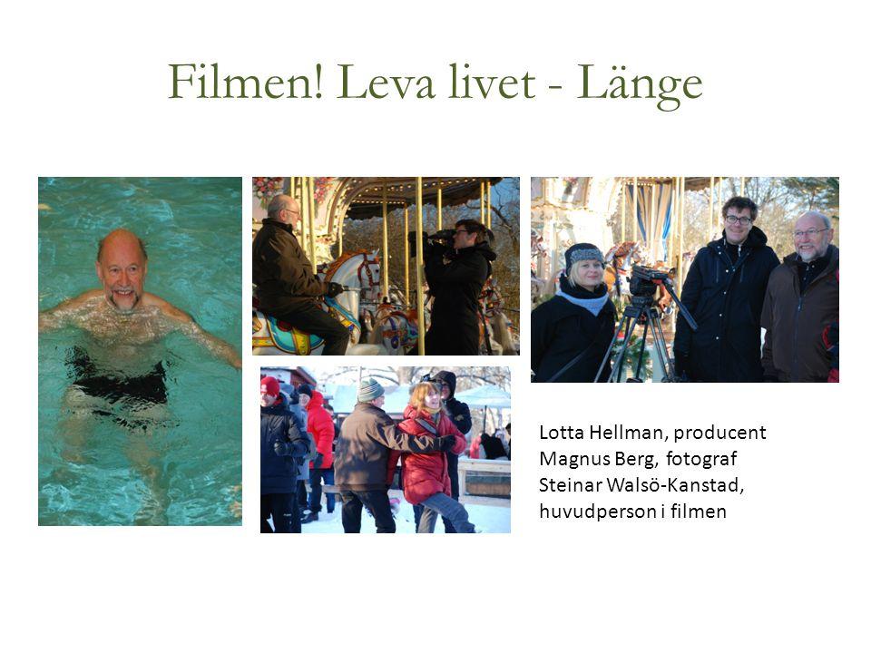 Filmen! Leva livet - Länge Lotta Hellman, producent Magnus Berg, fotograf Steinar Walsö-Kanstad, huvudperson i filmen