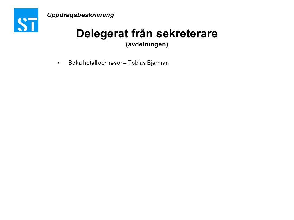 Delegerat från sekreterare (avdelningen) •Boka hotell och resor – Tobias Bjerman Uppdragsbeskrivning