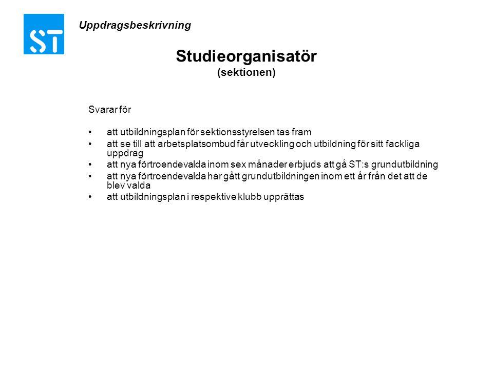 Studieorganisatör (sektionen) Svarar för •att utbildningsplan för sektionsstyrelsen tas fram •att se till att arbetsplatsombud får utveckling och utbi