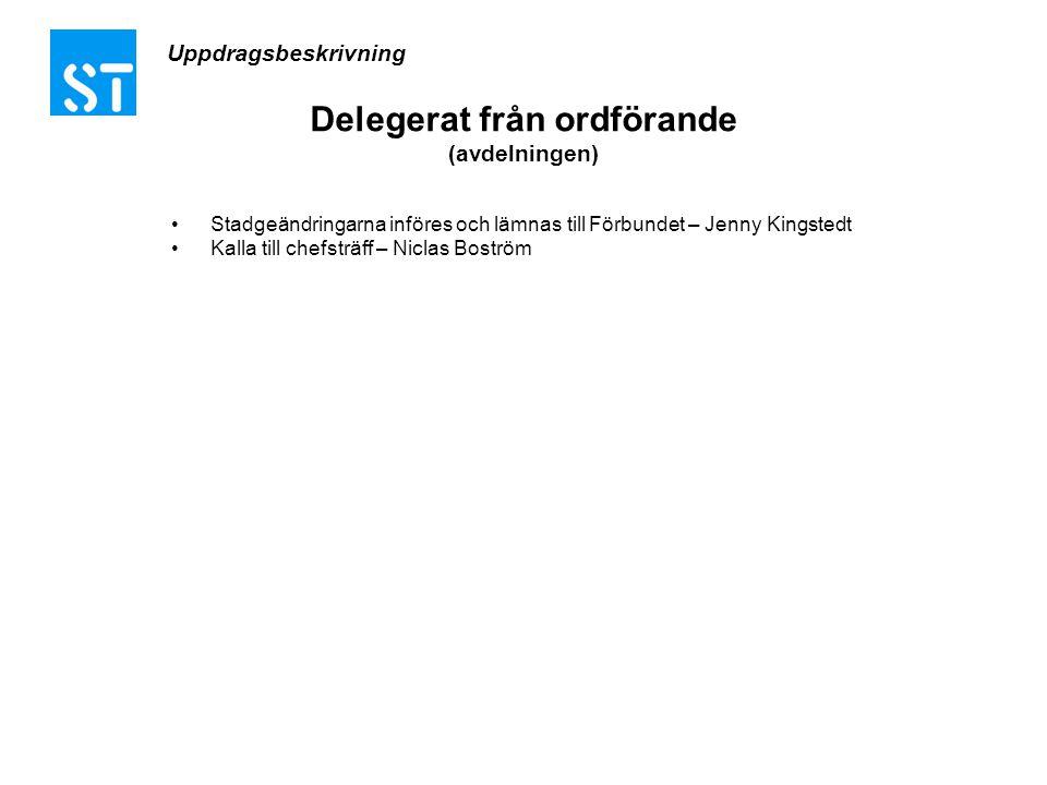 Delegerat från ordförande (avdelningen) •Stadgeändringarna införes och lämnas till Förbundet – Jenny Kingstedt •Kalla till chefsträff – Niclas Boström