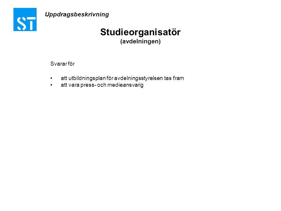 Studieorganisatör (avdelningen) Svarar för •att utbildningsplan för avdelningsstyrelsen tas fram •att vara press- och medieansvarig Uppdragsbeskrivnin