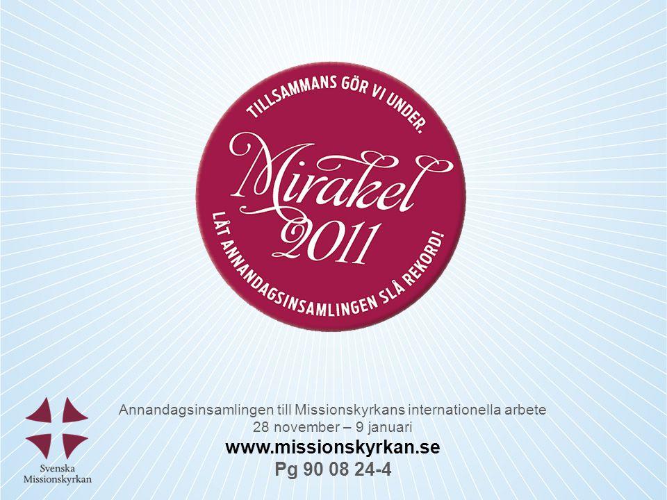 Annandagsinsamlingen till Missionskyrkans internationella arbete 28 november – 9 januari www.missionskyrkan.se Pg 90 08 24-4