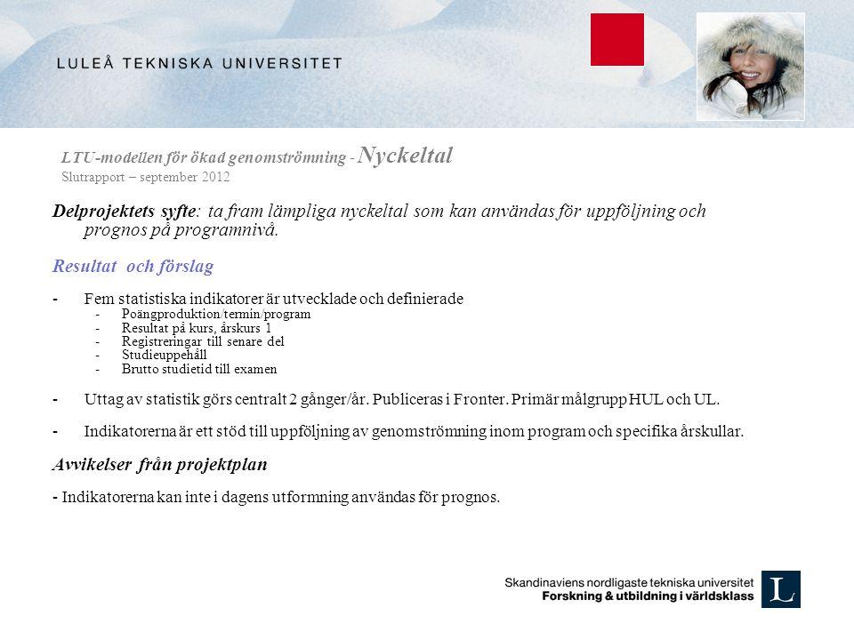 LTU-modellen för ökad genomströmning - Nyckeltal Slutrapport – september 2012 Delprojektets syfte: ta fram lämpliga nyckeltal som kan användas för uppföljning och prognos på programnivå.