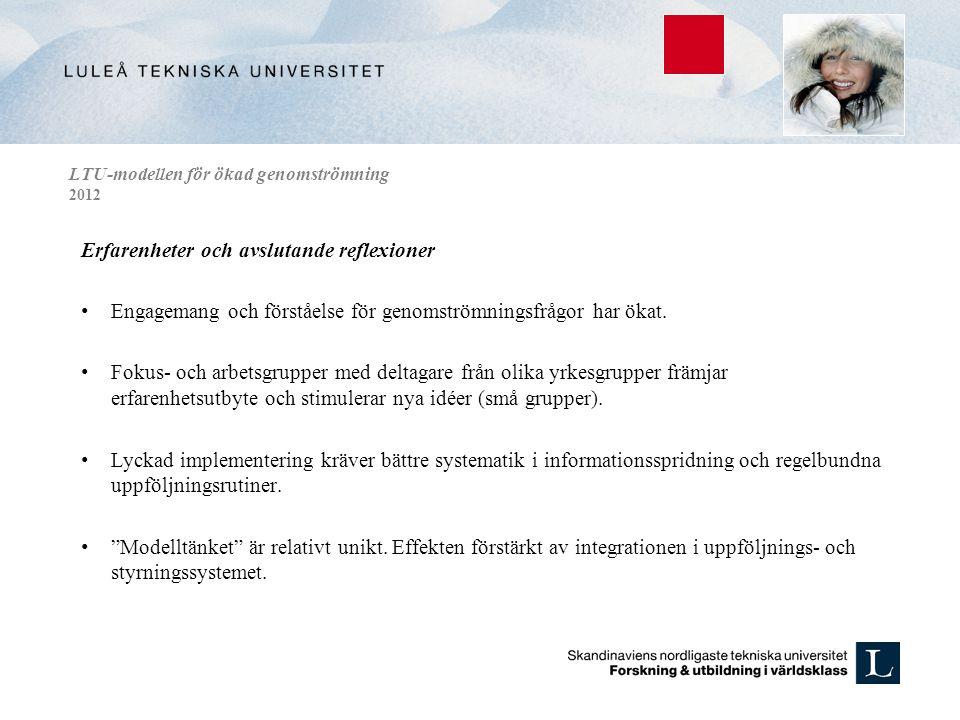 LTU-modellen för ökad genomströmning 2012 Erfarenheter och avslutande reflexioner • Engagemang och förståelse för genomströmningsfrågor har ökat.
