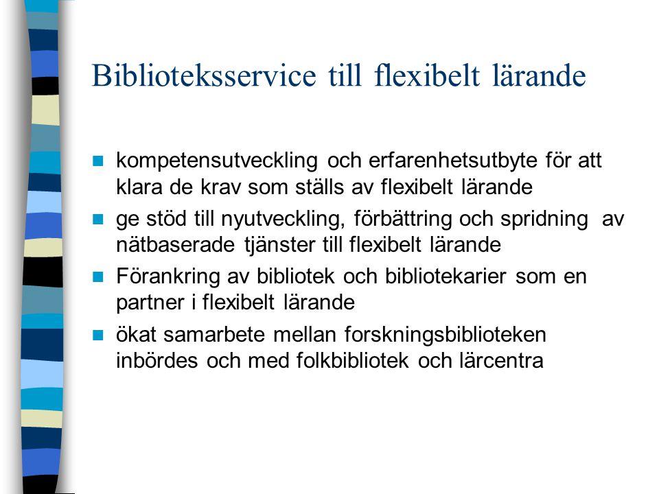 Biblioteksservice till flexibelt lärande  kompetensutveckling och erfarenhetsutbyte för att klara de krav som ställs av flexibelt lärande  ge stöd till nyutveckling, förbättring och spridning av nätbaserade tjänster till flexibelt lärande  Förankring av bibliotek och bibliotekarier som en partner i flexibelt lärande  ökat samarbete mellan forskningsbiblioteken inbördes och med folkbibliotek och lärcentra