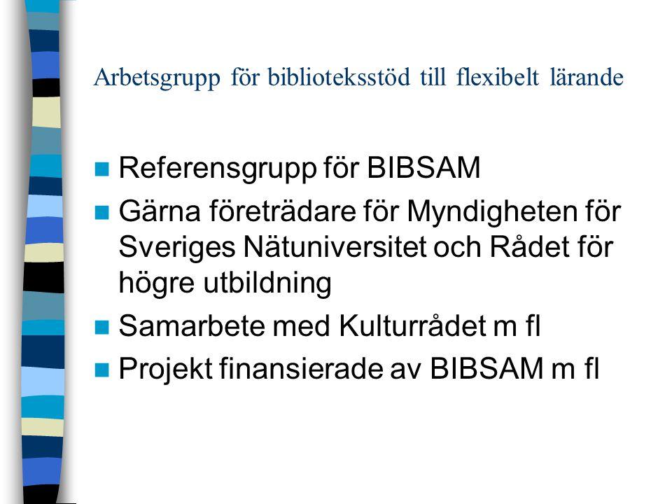 Arbetsgrupp för biblioteksstöd till flexibelt lärande  Referensgrupp för BIBSAM  Gärna företrädare för Myndigheten för Sveriges Nätuniversitet och Rådet för högre utbildning  Samarbete med Kulturrådet m fl  Projekt finansierade av BIBSAM m fl
