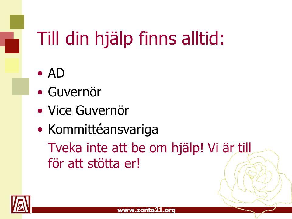 www.zonta21.org Till din hjälp finns alltid: •AD •Guvernör •Vice Guvernör •Kommittéansvariga Tveka inte att be om hjälp.
