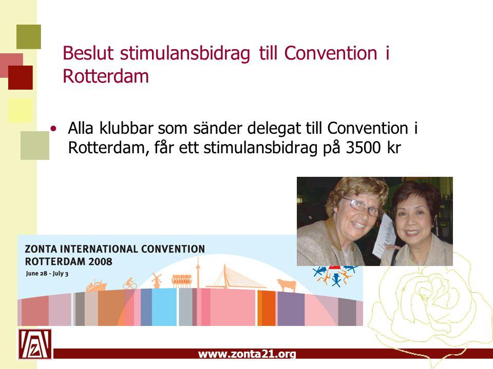 www.zonta21.org Beslut stimulansbidrag till Convention i Rotterdam •Alla klubbar som sänder delegat till Convention i Rotterdam, får ett stimulansbidrag på 3500 kr