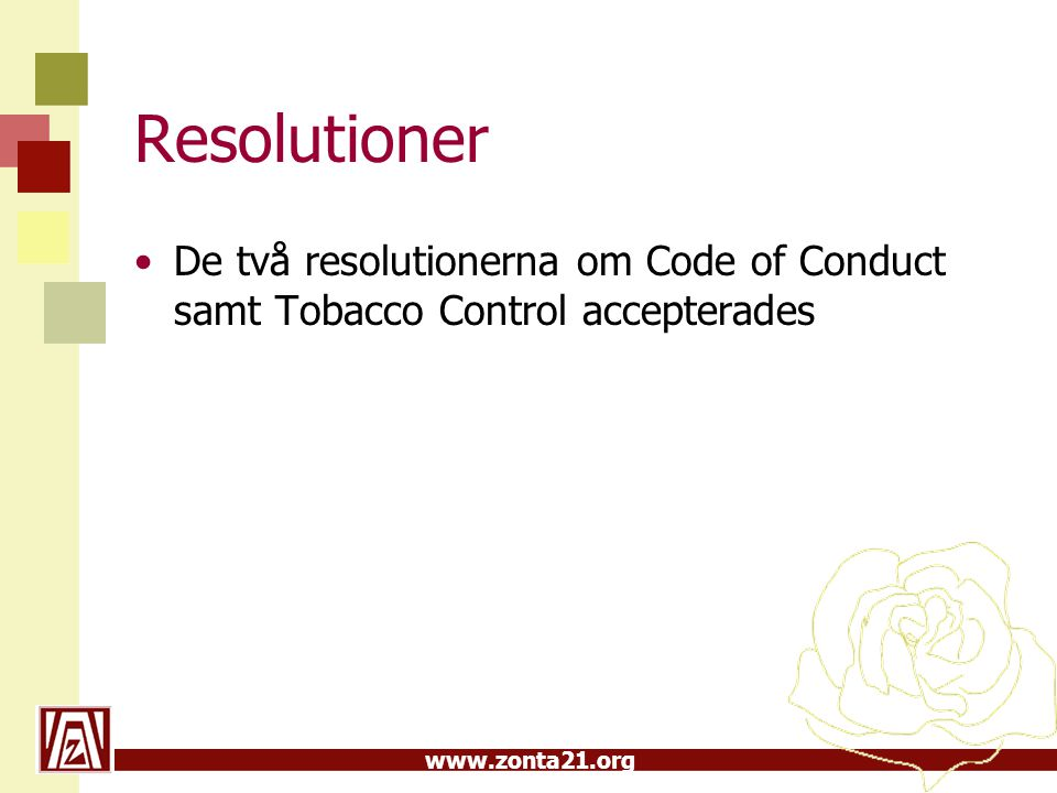 www.zonta21.org Resolutioner •De två resolutionerna om Code of Conduct samt Tobacco Control accepterades