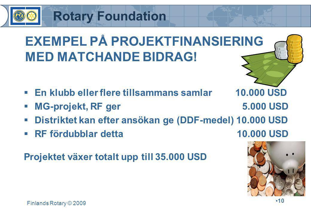Rotary Foundation Finlands Rotary © 2009 •10 EXEMPEL PÅ PROJEKTFINANSIERING MED MATCHANDE BIDRAG!  En klubb eller flere tillsammans samlar 10.000 USD
