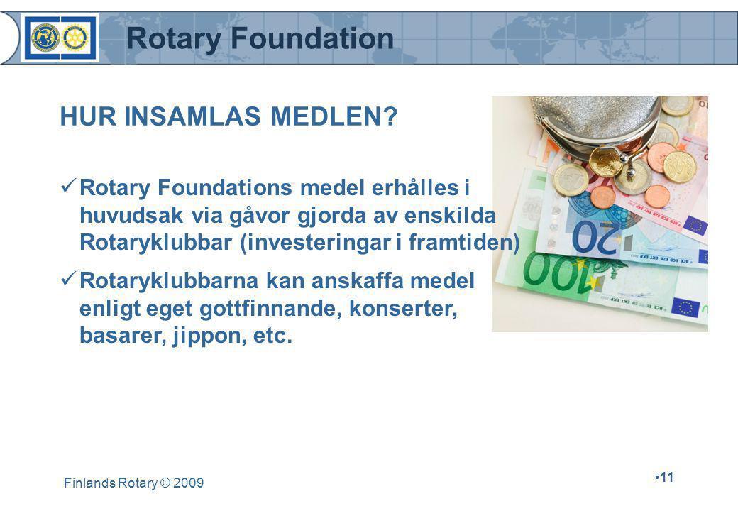Rotary Foundation Finlands Rotary © 2009 •11 HUR INSAMLAS MEDLEN?  Rotary Foundations medel erhålles i huvudsak via gåvor gjorda av enskilda Rotarykl