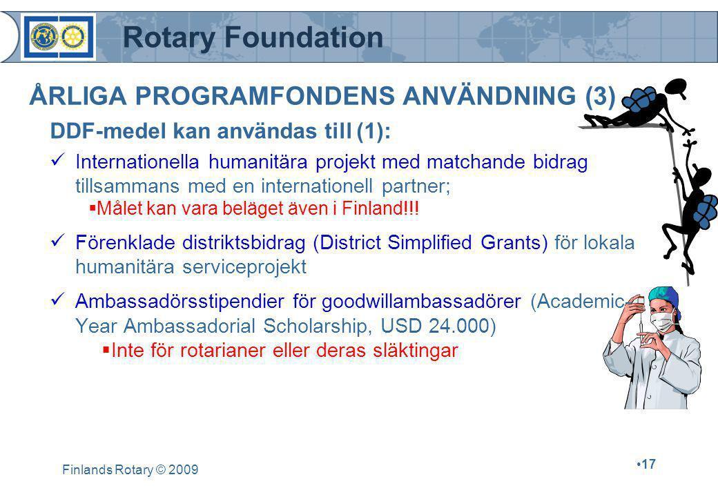 Rotary Foundation Finlands Rotary © 2009 •17 ÅRLIGA PROGRAMFONDENS ANVÄNDNING (3)  Internationella humanitära projekt med matchande bidrag tillsammans med en internationell partner;  Målet kan vara beläget även i Finland!!.