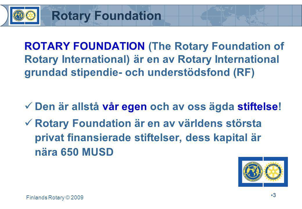 Rotary Foundation Finlands Rotary © 2009 •3•3 ROTARY FOUNDATION (The Rotary Foundation of Rotary International) är en av Rotary International grundad stipendie- och understödsfond (RF)  Den är allstå vår egen och av oss ägda stiftelse.