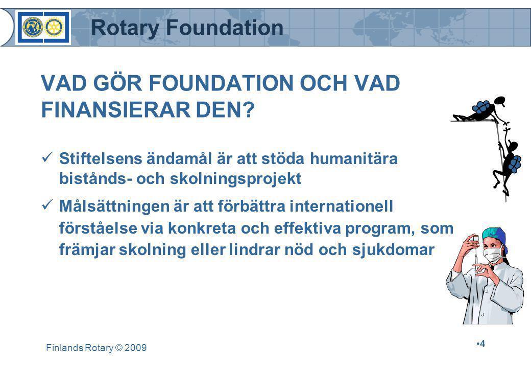 Rotary Foundation Finlands Rotary © 2009 •4•4 VAD GÖR FOUNDATION OCH VAD FINANSIERAR DEN.