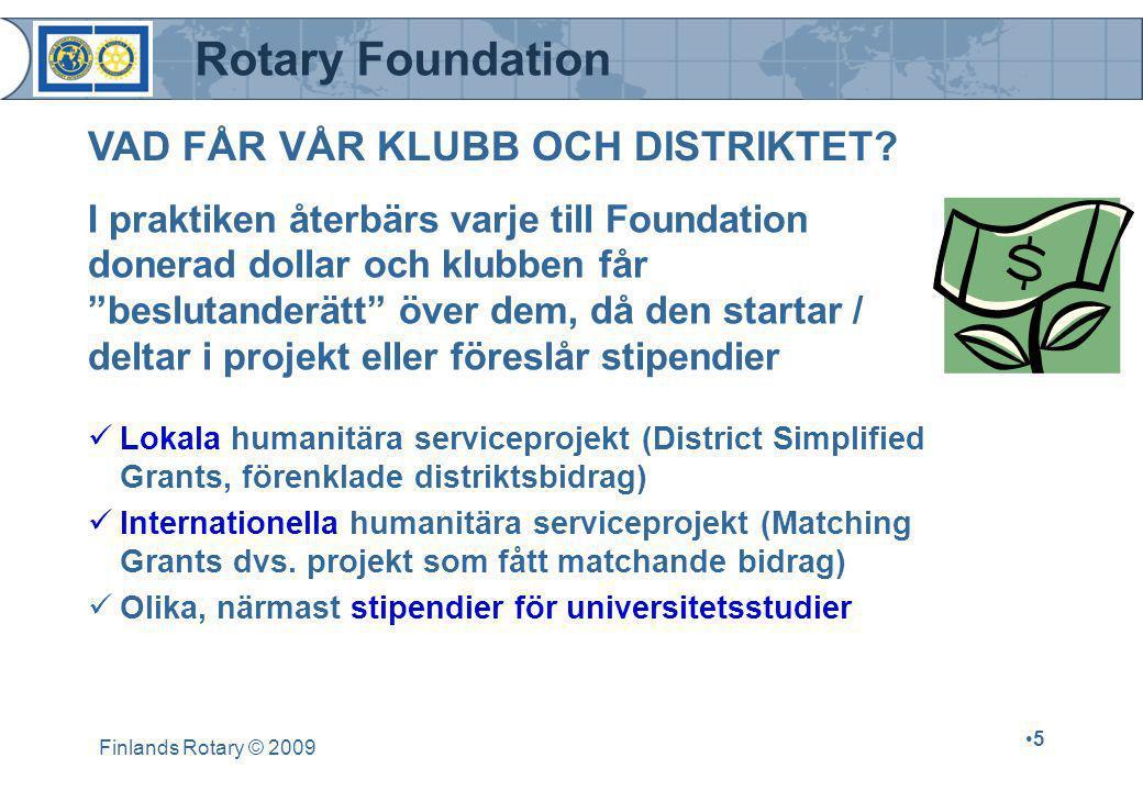 Rotary Foundation Finlands Rotary © 2009 •5•5 VAD FÅR VÅR KLUBB OCH DISTRIKTET?  Lokala humanitära serviceprojekt (District Simplified Grants, förenk