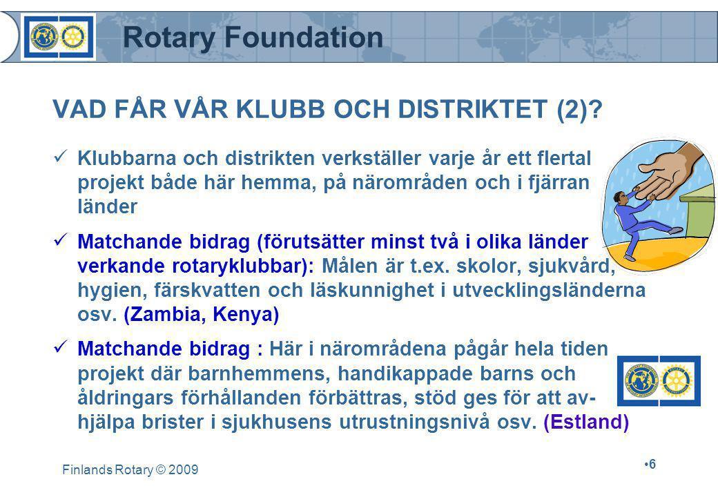 Rotary Foundation Finlands Rotary © 2009 •6•6 VAD FÅR VÅR KLUBB OCH DISTRIKTET (2)?  Klubbarna och distrikten verkställer varje år ett flertal projek