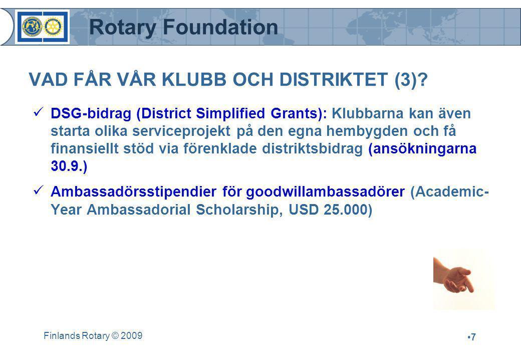 Rotary Foundation Finlands Rotary © 2009 •7•7 VAD FÅR VÅR KLUBB OCH DISTRIKTET (3)?  DSG-bidrag (District Simplified Grants): Klubbarna kan även star