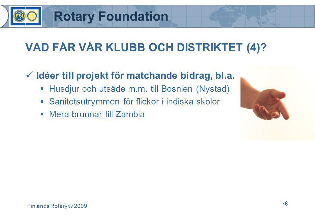 Rotary Foundation Finlands Rotary © 2009 •8•8 VAD FÅR VÅR KLUBB OCH DISTRIKTET (4)?  Idéer till projekt för matchande bidrag, bl.a. Matching  Husdju