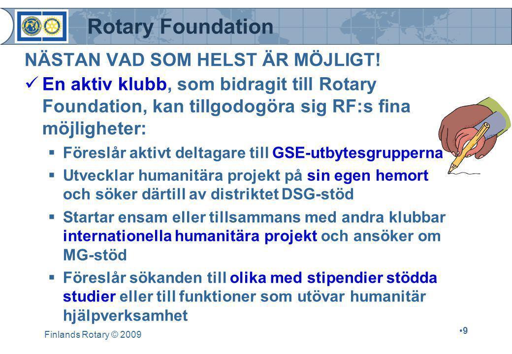Rotary Foundation Finlands Rotary © 2009 •9•9 NÄSTAN VAD SOM HELST ÄR MÖJLIGT!  En aktiv klubb, som bidragit till Rotary Foundation, kan tillgodogöra