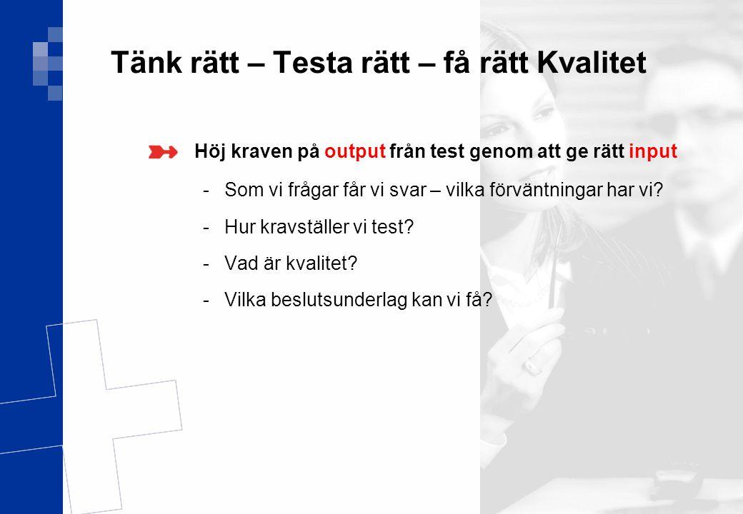 Ver 1.0 10(17) Tänk rätt – Testa rätt – få rätt Kvalitet Höj kraven på output från test genom att ge rätt input -Som vi frågar får vi svar – vilka för