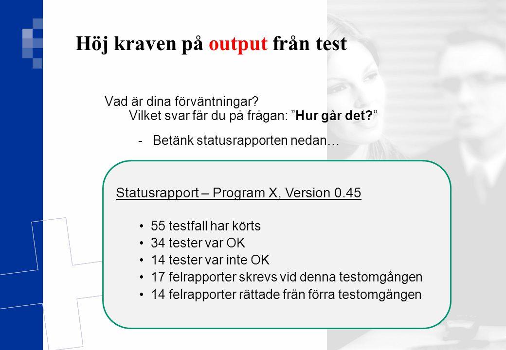 """Ver 1.0 11(17) Höj kraven på output från test Vad är dina förväntningar? Vilket svar får du på frågan: """"Hur går det?"""" -Betänk statusrapporten nedan… S"""