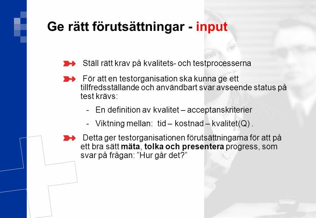 Ver 1.0 13(17) Ställ rätt krav på kvalitets- och testprocesserna För att en testorganisation ska kunna ge ett tillfredsställande och användbart svar a